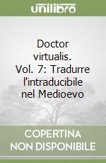 Doctor virtualis. Vol. 7: Tradurre l'intraducibile nel Medioevo libro