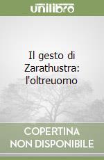 Il gesto di Zarathustra: l'oltreuomo libro di Cazzullo Anna