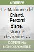 Le Madonne del Chianti. Percorsi d'arte, storia e devozione. Ediz. italiana e inglese libro