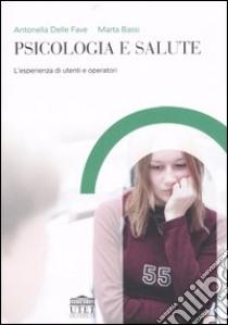 Psicologia e salute. L'esperienza di utenti e operatori libro di Delle Fave Antonella - Bassi Marta
