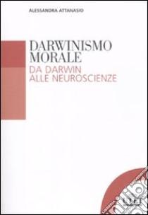 Darwinismo morale. Da Darwin alla neuroscienze libro di Attanasio Alessandra