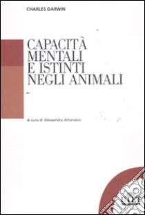 Capacità mentali e istinti negli animali libro di Darwin Charles; Attanasio A. (cur.)