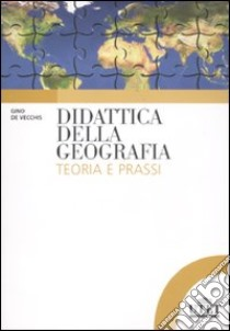 Didattica della geografia. Teoria e prassi libro di De Vecchis Gino