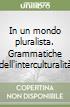 In un mondo pluralista. Grammatiche dell'interculturalit�