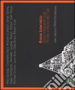 Roma interrotta. Dodici interventi sulla pianta di Roma del Nolli nelle collezioni MAXXI architettura libro