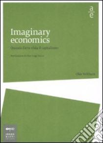 Imaginary economics. Quando l'arte sfida il capitalismo libro di Velthuis Olav