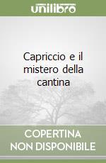 Capriccio e il mistero della cantina libro di Laffranchini Eleonora