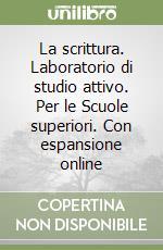 La scrittura. Laboratorio di studio attivo. Con espansione online. Per le Scuole superiori libro di Luperini Romano, Cataldi Pietro, Marchiani Lidia
