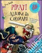 Pirati. Album da colorare. Con adesivi. Ediz. illustrata libro