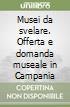 Musei da svelare. Offerta e domanda museale in Campania