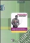 Bodybuilding anatomy. 132 esercizi con descrizione tecnica ed analisi anatomica libro