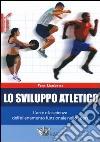 Lo sviluppo atletico. L'arte e la scienza dell'allenamento funzionale nello sport libro