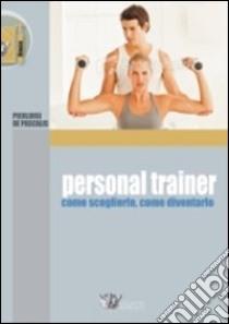 Personal trainer. Come sceglierlo, come diventarlo libro di De Pascalis Pierluigi