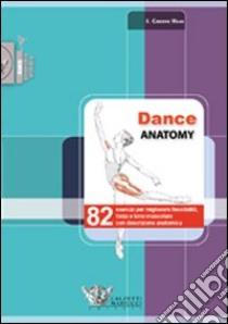 Dance anatomy. 82 esercizi per migliorare flessibilità, forza e tono muscolare con descrizione anatomica libro di Greene Haas Jacqui