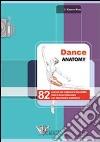 Dance anatomy. 82 esercizi per migliorare flessibilità, forza e tono muscolare con descrizione anatomica libro