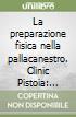 La preparazione fisica nella pallacanestro. Clinic Pistoia: 22-23 giugno 2013. Con DVD libro