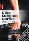 Le basi dell'allenamento sportivo. Manuale del tecnico federale di primo livello libro