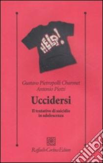 Uccidersi. Il tentativo di suicidio in adolescenza libro di Pietropolli Charmet Gustavo - Piotti Antonio