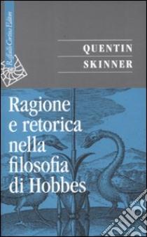 Ragione e retorica nella filosofia di Hobbes libro di Skinner Quentin