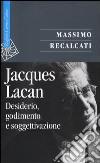 Jacques Lacan. Vol. 1: Desiderio, godimento e soggettivazione libro