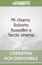 Mi chiamo Roberto Rossellini e faccio cinema libro