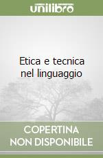 Etica e tecnica nel linguaggio libro di Barone Francesco