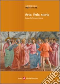 Arte, fede, storia. Guida alla Firenze cristiana libro di Verdon Timothy