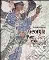 Georgia, paese d'oro e di fede. Identità e alterità nella storia di un popolo. Ediz. illustrata libro