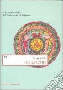 Oligarchie. Una storia orale dell'Università di Palermo libro di Viola Paolo