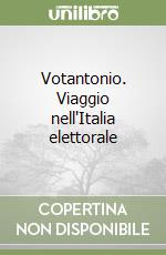 Votantonio. Viaggio nell'Italia elettorale libro di Iacoboni Jacopo