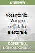 Votantonio. Viaggio nell'Italia elettorale libro