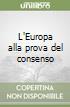 L'Europa alla prova del consenso libro