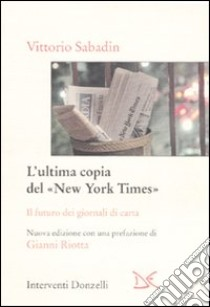 L'ultima copia del «New York Times». Il futuro dei giornali di carta libro di Sabadin Vittorio