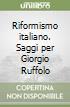 Riformismo italiano. Saggi per Giorgio Ruffolo libro