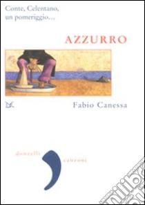 Azzurro. Conte, Celentano, un pomeriggio... libro di Canessa Fabio