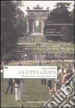 La citt giusta. Idee di piano e atteggiamenti etici libro di Ischia Ugo