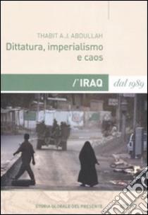 Dittatura, imperialismo e caos. L'Iraq dal 1989 libro di Abdullah Thabit A. J.