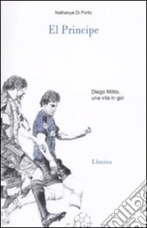 El principe. Diego Milito libro di Di Porto Nathanya