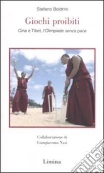 Giochi proibiti. Cina e Tibet, l'Olimpiade senza pace libro di Boldrini Stefano