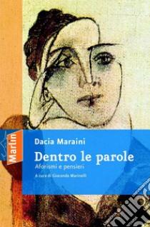 Dentro le parole. Aforismi e pensieri libro di Maraini Dacia