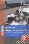 Napoli corpo a corpo. Manuale di sopravvivenza metropolitana libro