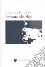 Accanto alla tigre libro di Pavolini Lorenzo