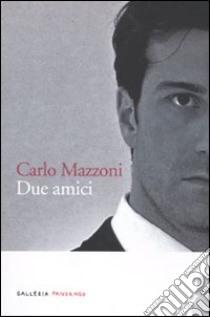 Due amici libro di Mazzoni Carlo