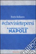 #chevisietepersi. Il manuale di chi tifa Napoli libro