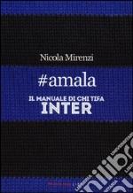 #amala. Il manuale di chi tifa Inter libro