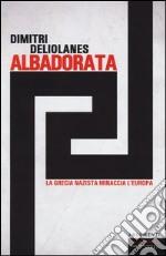 Alba Dorata. La Grecia nazista minaccia l'Europa libro
