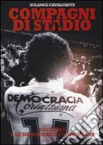 Compagni di stadio. Sócrates e la Democrazia Corinthiana libro