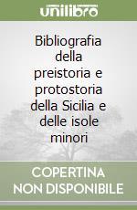 Bibliografia della preistoria e protostoria della Sicilia e delle isole minori libro