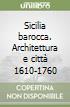 Sicilia barocca. Architettura e città 1610-1760 libro