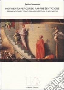 Movimento percorso rappresentazione. Fenomenologia e codici dell'architettura in movimento libro di Colonnese Fabio